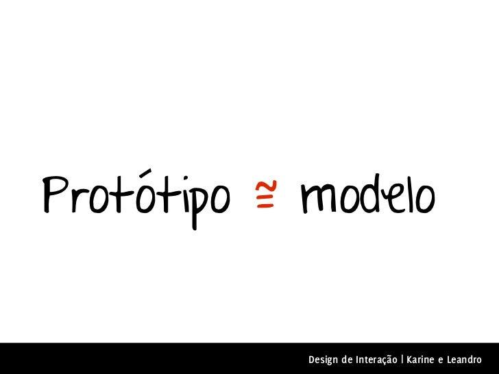 Protótipo ~ modelo          =            Design de Interação | Karine e Leandro