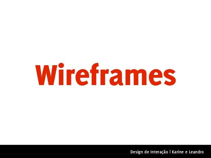 Wireframes      Design de Interação | Karine e Leandro