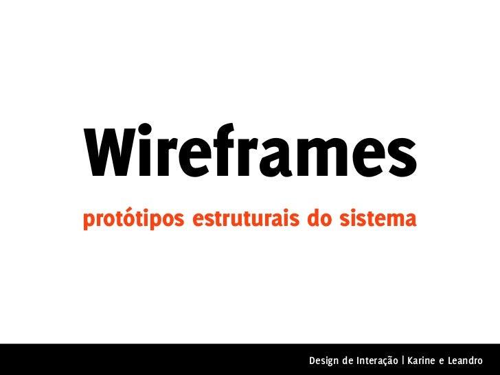 Wireframesprotótipos estruturais do sistema                      Design de Interação | Karine e Leandro