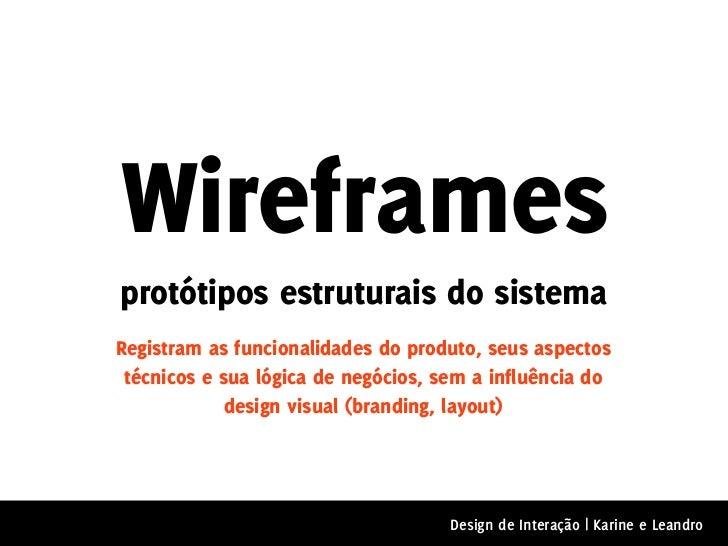 Wireframesprotótipos estruturais do sistemaRegistram as funcionalidades do produto, seus aspectos técnicos e sua lógica de...