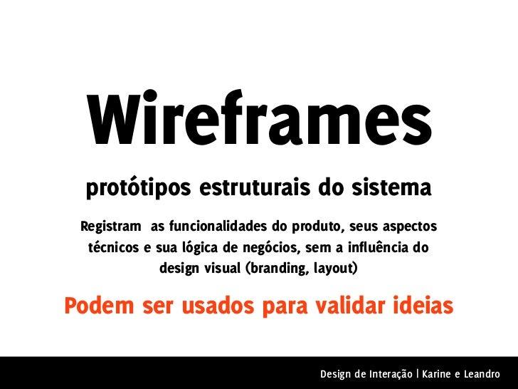 Wireframes  protótipos estruturais do sistema Registram as funcionalidades do produto, seus aspectos  técnicos e sua lógic...