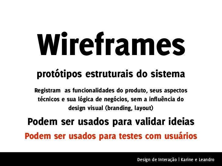 Wireframes  protótipos estruturais do sistema  Registram as funcionalidades do produto, seus aspectos   técnicos e sua lóg...