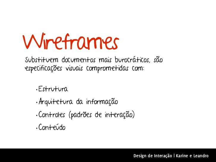 WireframesSubstituem documentos mais burocráticos, sãoespecificações visuais comprometidas com:   • Estrutura   • Arquitet...