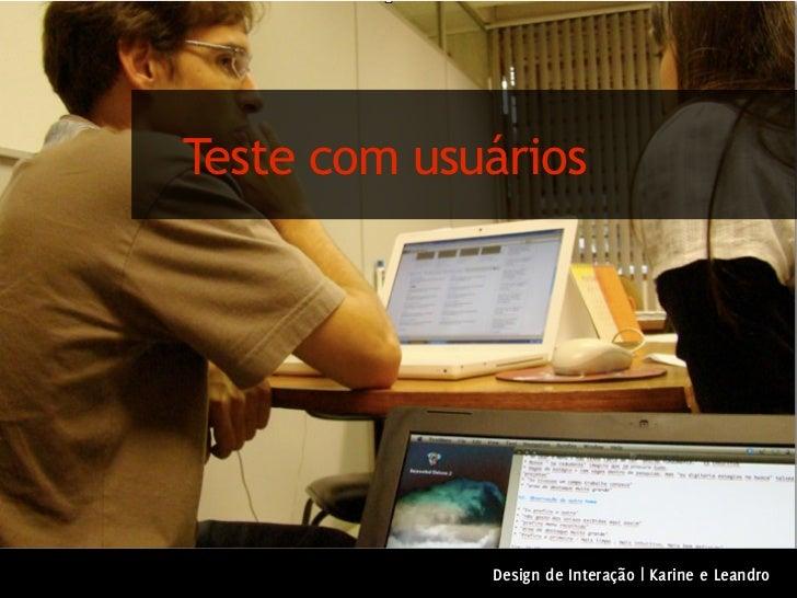 Teste com usuários             Design de Interação | Karine e Leandro