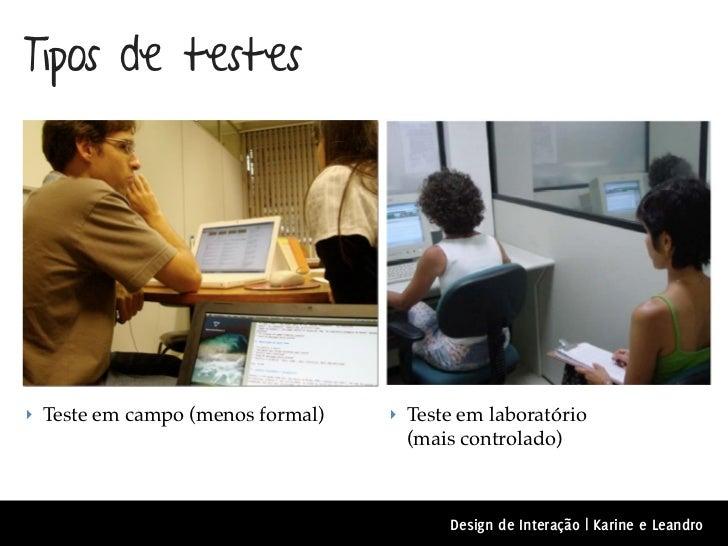 Tipos de testes‣ Teste em campo (menos formal)   ‣ Teste em laboratório                                    (mais controlad...