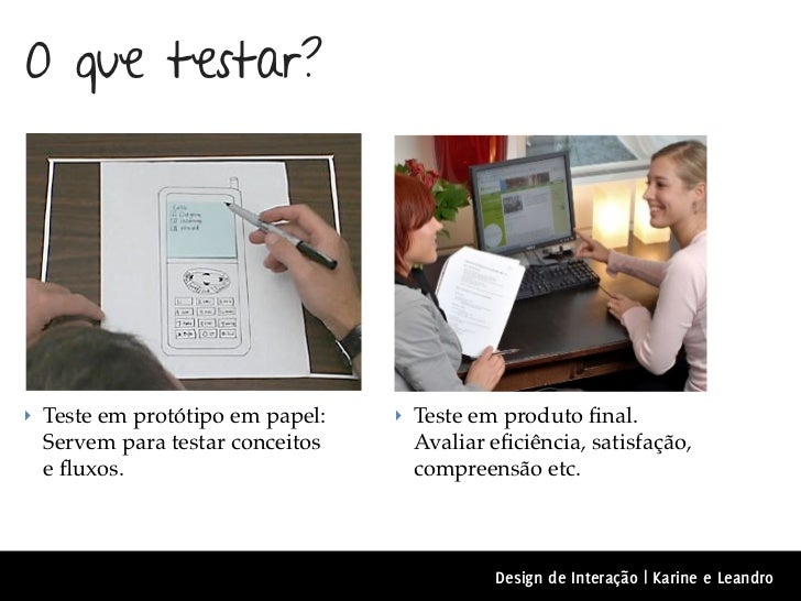 O que testar?‣ Teste em protótipo em papel:   ‣ Teste em produto final. Servem para testar conceitos     Avaliar eficiência,...