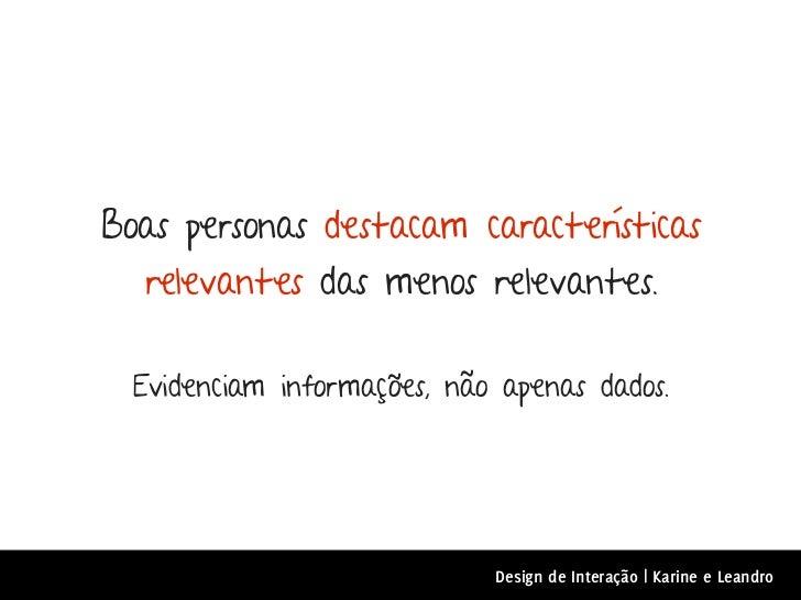 Boas personas destacam características  relevantes das menos relevantes.  Evidenciam informações, não apenas dados.       ...