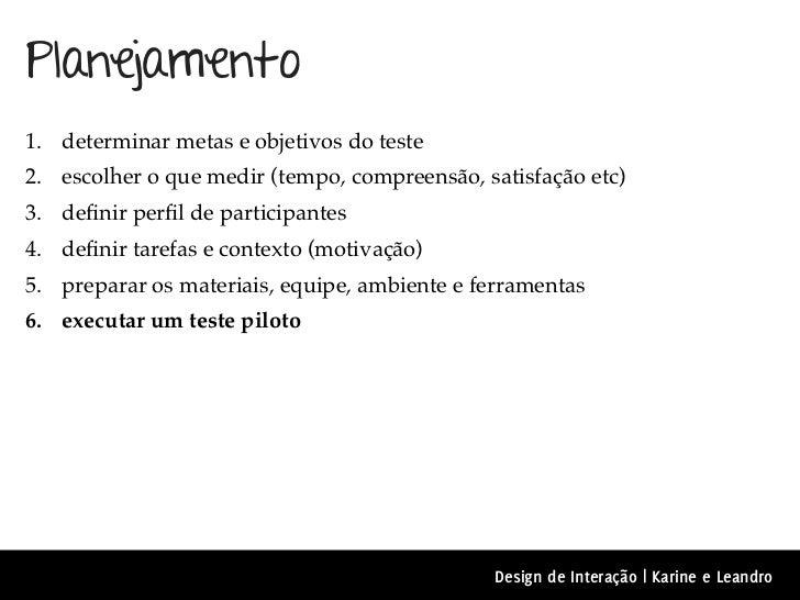 Planejamento1. determinar metas e objetivos do teste2. escolher o que medir (tempo, compreensão, satisfação etc)3. definir ...