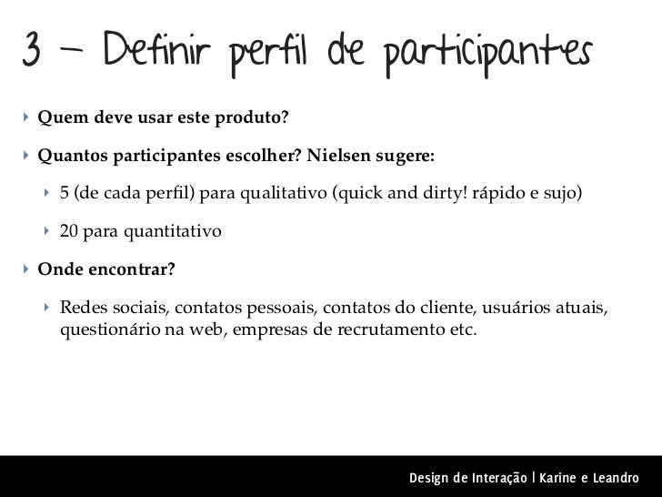 3 - Definir perfil de participantes‣ Quem deve usar este produto?‣ Quantos participantes escolher? Nielsen sugere:  ‣ 5 (d...