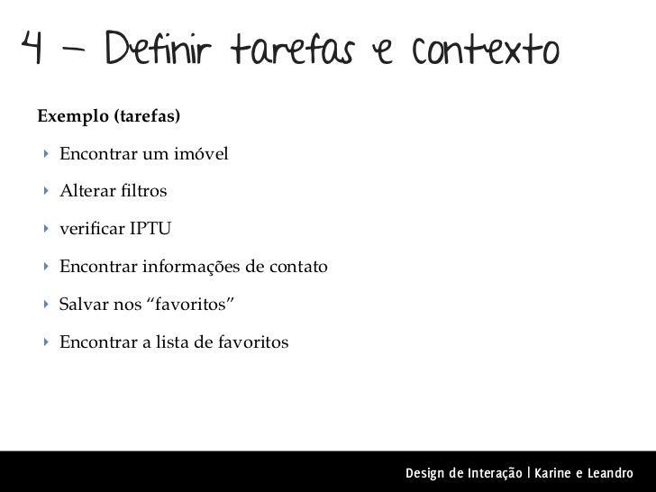 4 - Definir tarefas e contextoExemplo (tarefas) ‣ Encontrar um imóvel ‣ Alterar filtros ‣ verificar IPTU ‣ Encontrar informa...