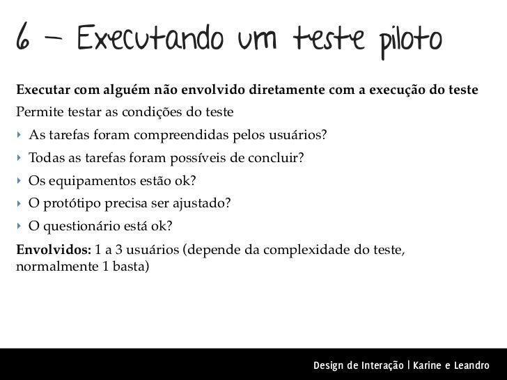 6 - Executando um teste pilotoExecutar com alguém não envolvido diretamente com a execução do testePermite testar as condi...