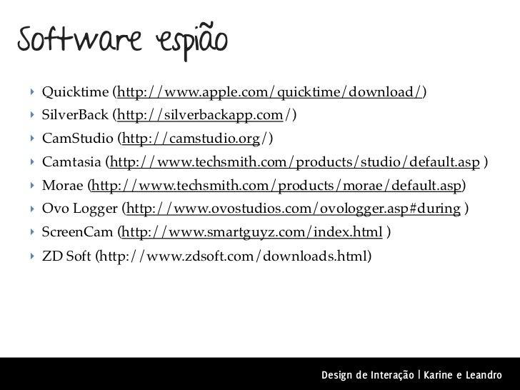 Software espião‣ Quicktime (http://www.apple.com/quicktime/download/)‣ SilverBack (http://silverbackapp.com/)‣ CamStudio (...