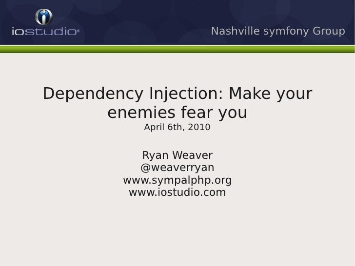 Nashville symfony Group     Dependency Injection: Make your       enemies fear you             April 6th, 2010            ...