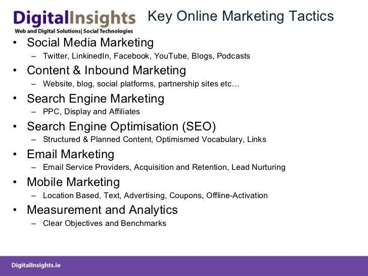 Key Online Marketing Tactics <ul><li>Social Media Marketing </li></ul><ul><ul><li>Twitter, LinkinedIn, Facebook, YouTube, ...