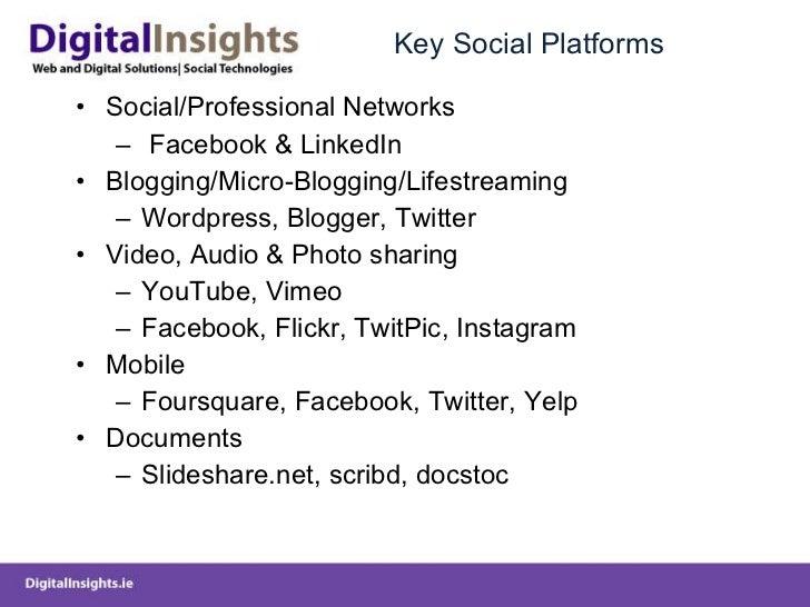 Key Social Platforms <ul><li>Social/Professional Networks </li></ul><ul><ul><li>Facebook & LinkedIn </li></ul></ul><ul><li...