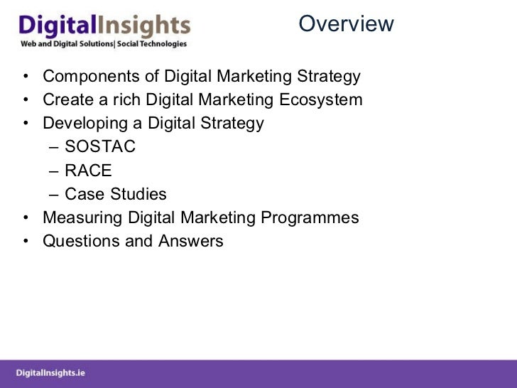 Overview <ul><li>Components of Digital Marketing Strategy </li></ul><ul><li>Create a rich Digital Marketing Ecosystem </li...