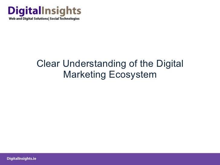 Clear Understanding of the Digital Marketing Ecosystem