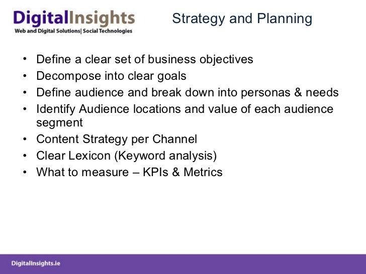 Strategy and Planning <ul><li>Define a clear set of business objectives </li></ul><ul><li>Decompose into clear goals </li>...