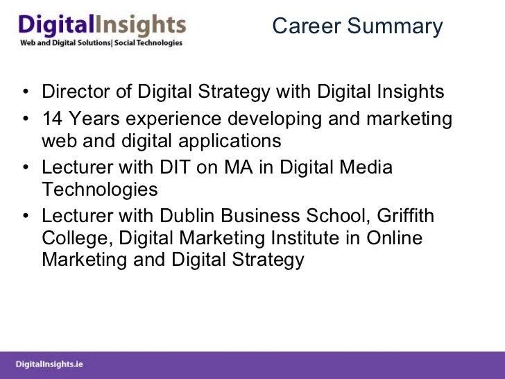 Career Summary <ul><li>Director of Digital Strategy with Digital Insights </li></ul><ul><li>14 Years experience developing...