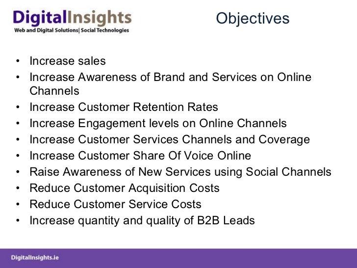 Objectives <ul><li>Increase sales </li></ul><ul><li>Increase Awareness of Brand and Services on Online Channels </li></ul>...