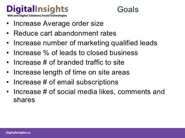 Goals <ul><li>Increase Average order size </li></ul><ul><li>Reduce cart abandonment rates </li></ul><ul><li>Increase numbe...