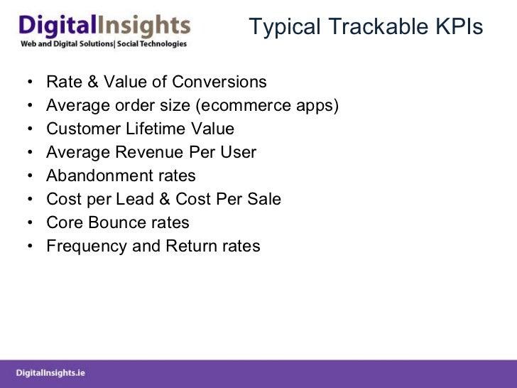 Typical Trackable KPIs <ul><li>Rate & Value of Conversions </li></ul><ul><li>Average order size (ecommerce apps) </li></ul...