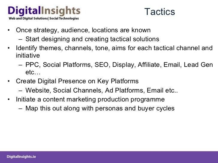 Tactics <ul><li>Once strategy, audience, locations are known </li></ul><ul><ul><li>Start designing and creating tactical s...