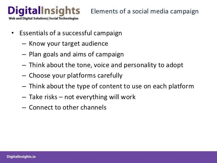 Elements of a social media campaign <ul><li>Essentials of a successful campaign </li></ul><ul><ul><li>Know your target aud...