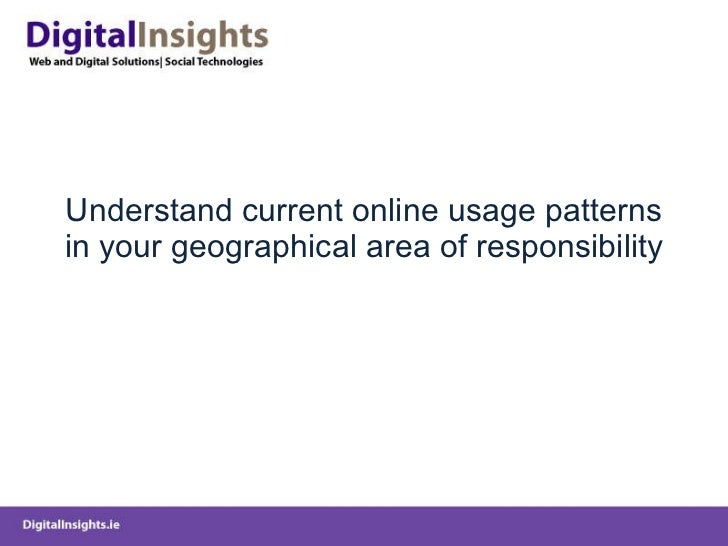 Understand current online usage patterns in your geographical area of responsibility