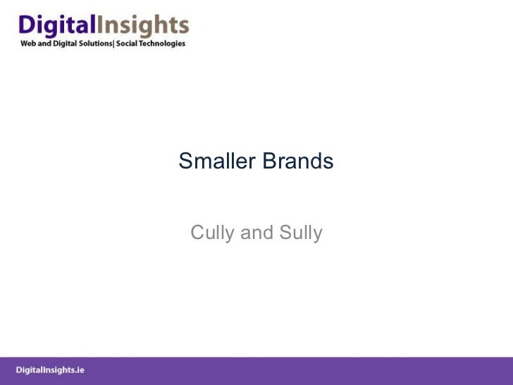 Smaller Brands Cully and Sully