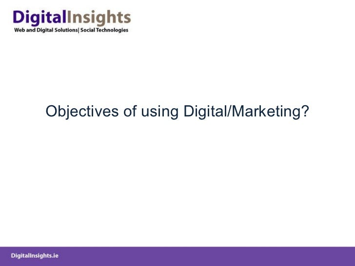 Objectives of using Digital/Marketing?
