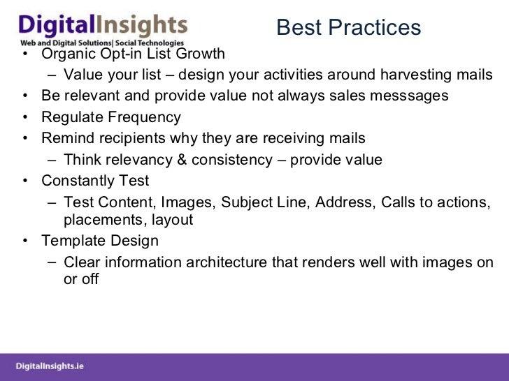 Best Practices <ul><li>Organic Opt-in List Growth </li></ul><ul><ul><li>Value your list – design your activities around ha...