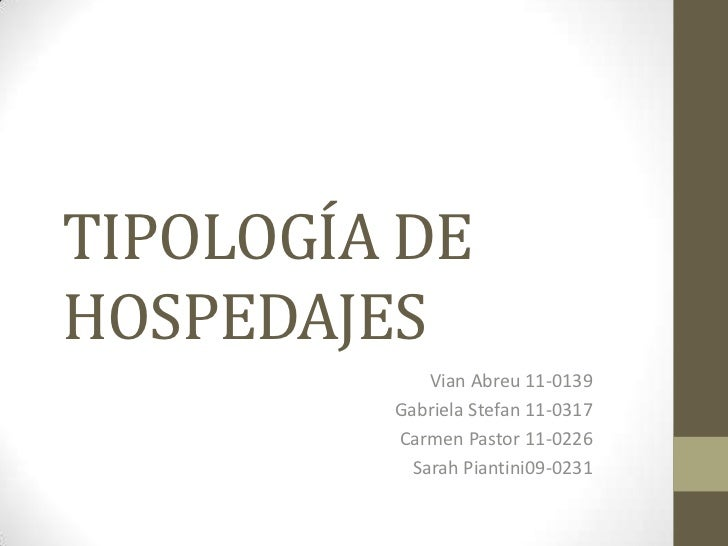 TIPOLOGÍA DEHOSPEDAJES             Vian Abreu 11-0139         Gabriela Stefan 11-0317         Carmen Pastor 11-0226       ...