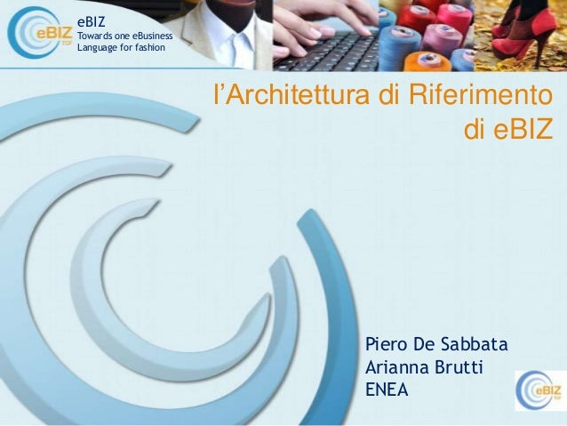 """eBIZ Towards one eBusiness Language for fashion Piero De Sabbata Arianna Brutti ENEA l""""Architettura di Riferimento di eBIZ"""