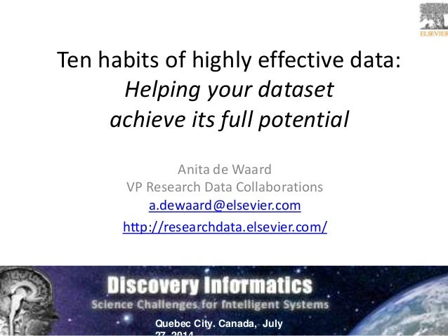 Ten habits of highly effective data: Helping your dataset achieve its full potential Anita de Waard VP Research Data Colla...