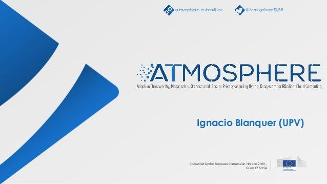 Co-funded by the European Commission Horizon 2020 - Grant #777154 Ignacio Blanquer (UPV) atmosphere-eubrazil.eu @Atmospher...