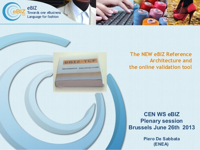 eBIZ Towards one eBusiness Language for fashion The NEW eBIZ Reference Architecture and the online validation tool CEN WS ...