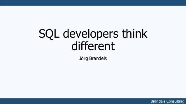 Brandeis Consulting SQL developers think different Jörg Brandeis