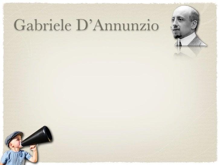 Gabriele D'Annunzio   Nasce nel 1863 a Pescara e già a 16 anni diventa famoso per aver  scritto Primo vere   Divenne famos...