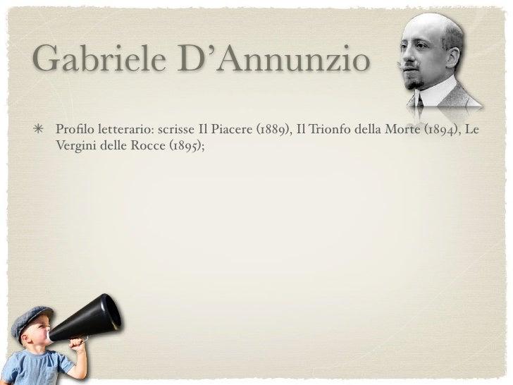 Gabriele D'Annunzio  Profilo letterario: scrisse Il Piacere (1889), Il Trionfo della Morte (1894), Le  Vergini delle Rocce ...