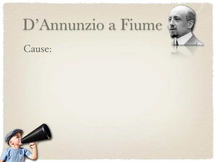 D'Annunzio a Fiume Cause: L'Italia era una delle vincitrici della Prima Guerra Mondiale, avendo però subito più di 650 ooo...