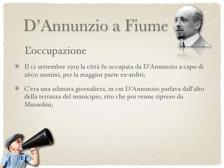 D'Annunzio a Fiume L'occupazione Il 12 settembre 1919 la città fu occupata da D'Annunzio a capo di 2600 uomini, per la mag...