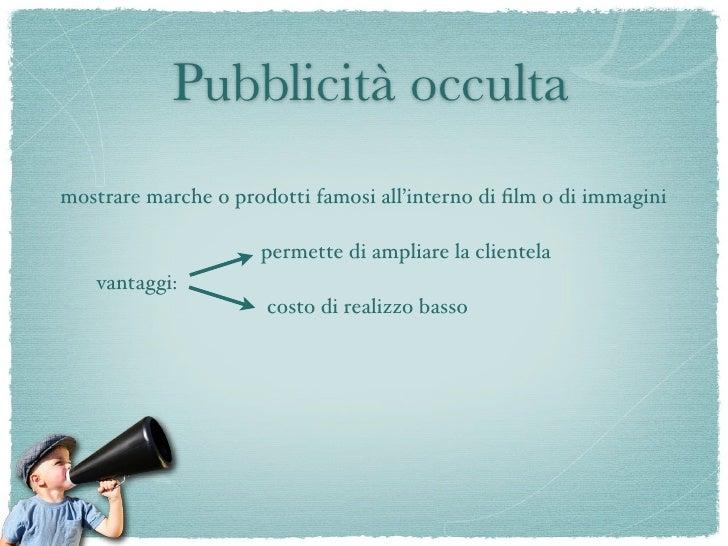 Pubblicità occulta mostrare marche o prodotti famosi all'interno di film o di immagini                       permette di am...