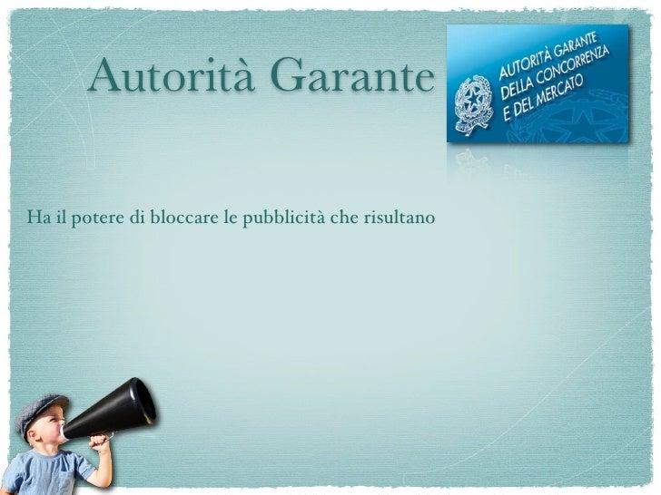 Autorità Garante                                                         occulte Ha il potere di bloccare le pubblicità ch...