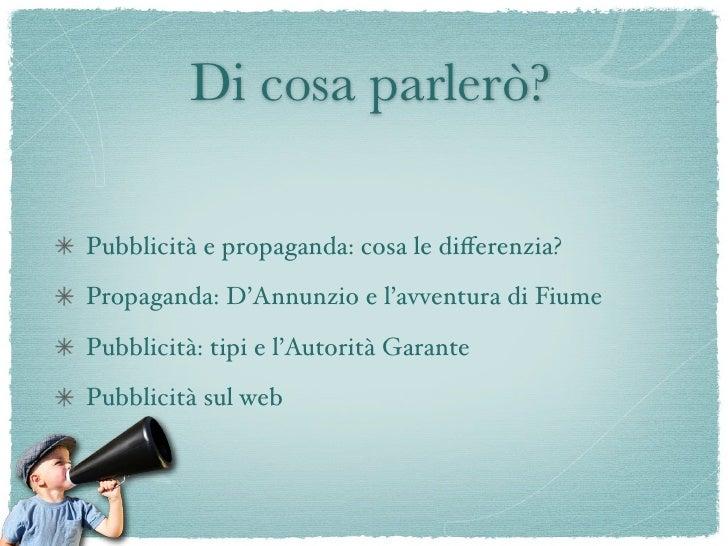 Pubblicità e Propaganda                                       impiego dei mass media Entrambe condividono alcuni aspetti  ...