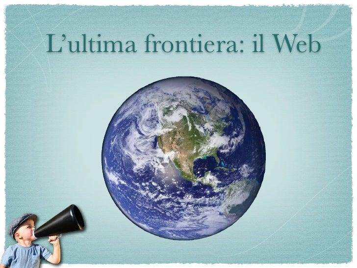 L'ultima frontiera: il Web