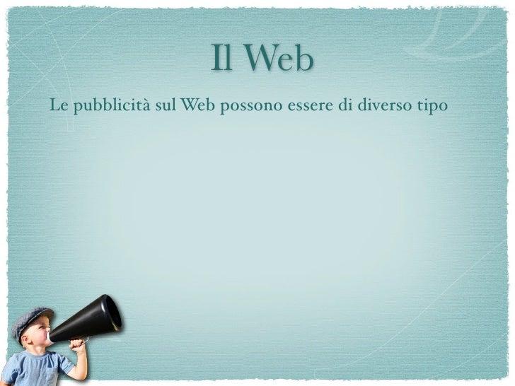 Il Web Le pubblicità sul Web possono essere di diverso tipo          Banner Pubblicitari          (pay per click)