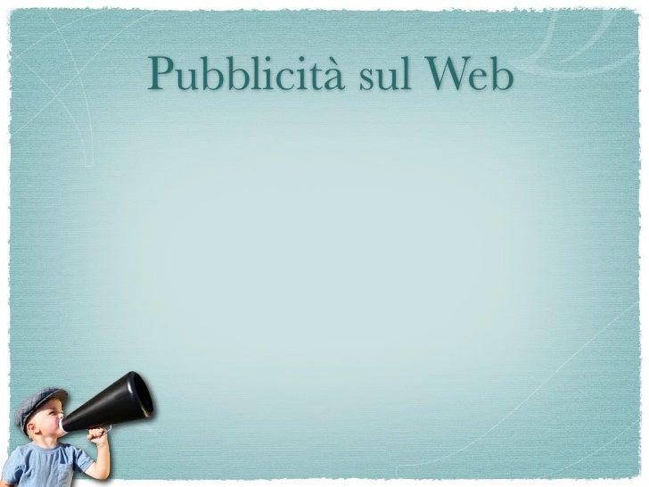 Pubblicità sul Web Costi inferiori a parità di persone raggiunte;
