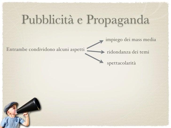 Pubblicità e Propaganda                                                 impiego dei mass media Entrambe condividono alcuni...
