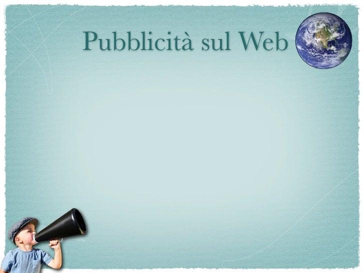 Pubblicità sul Web Costi inferiori a parità di persone raggiunte; E' flessibile;